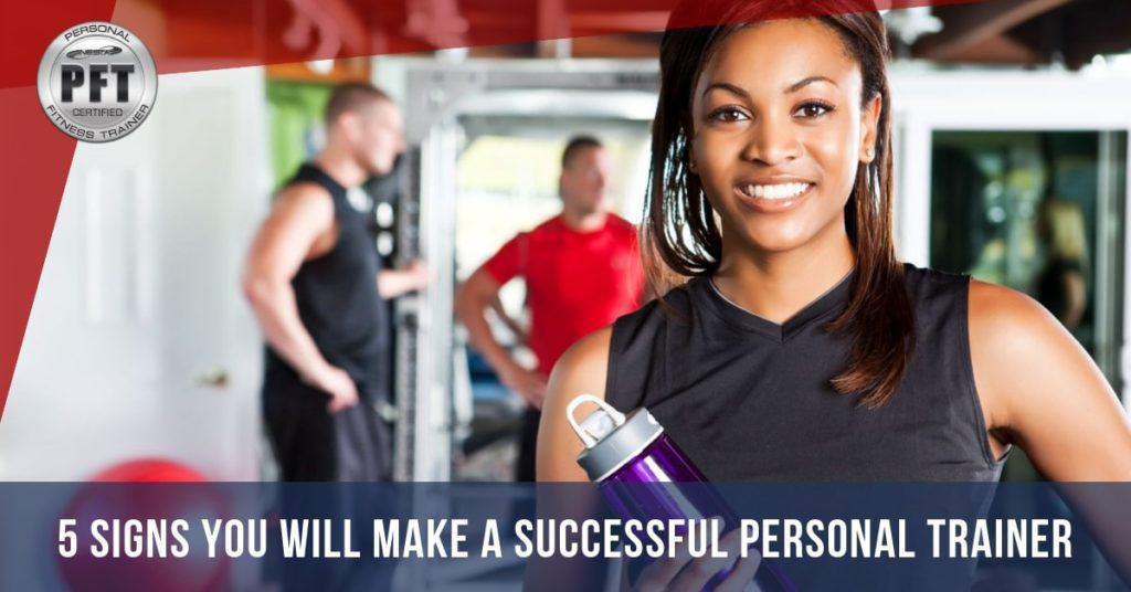 5 Signs You Will Make a Successful Personal Trainer